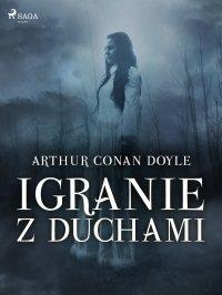Igranie z duchami - Arthur Conan Doyle - ebook