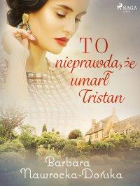 To nieprawda, że umarł Tristan - Barbara Nawrocka Dońska - ebook