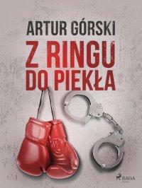 Z ringu do piekła - Artur Górski - ebook