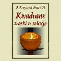 Kwadrans troski o relacje - Krzysztof Osuch SJ - audiobook