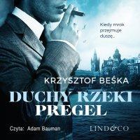 Duchy rzeki Pregel. Detektyw Stanisław Berg. Tom 2 - Krzysztof Beśka - audiobook