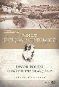 Dwór Polski. Kresy i polityka wewnętrzna. Teksty niewydane - Tadeusz Dołęga-Mostowicz - ebook