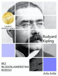 Bez błogosławieństwa bożego - Rudyard Kipling - ebook