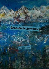 Szesnaście żywiołów geneza ziemi - Krzysztof Baszczyj - ebook