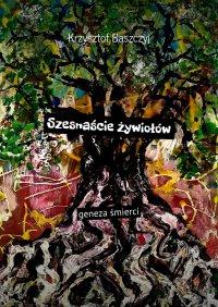 Szesnaście żywiołów geneza śmierci - Krzysztof Baszczyj - ebook