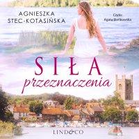 Siła przeznaczenia - Agnieszka Stec-Kotasinska - audiobook