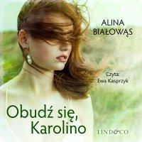 Obudź się, Karolino. Tom 1 - Alina Białowąs - audiobook