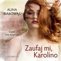 Zaufaj mi, Karolino. Tom 2. Obudź się, Karolino - Alina Białowąs - audiobook