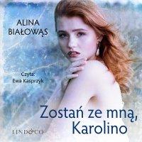 Zostań ze mną, Karolino. Tom 3. Obudź się, Karolino - Alina Białowąs - audiobook