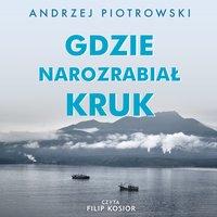 Gdzie narozrabiał kruk - Andrzej Piotrowski - audiobook