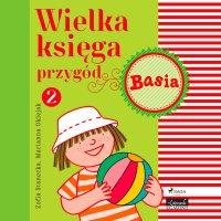 Wielka księga przygód 2. Basia - Zofia Stanecka - audiobook