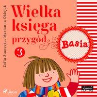 Wielka księga przygód 3. Basia - Zofia Stanecka - audiobook