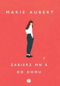 Zabierz mnie do domu - Marie Aubert - ebook