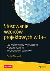 Stosowanie wzorców projektowych w C++. Kod wielokrotnego wykorzystania w programowaniu zorientowanym obiektowo - Dmitri Nesteruk - ebook
