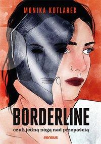 Borderline, czyli jedną nogą nad przepaścią - Monika Kotlarek - ebook