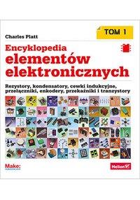 Encyklopedia elementów elektronicznych. Tom 1. Rezystory, kondensatory, cewki indukcyjne, przełączniki, enkodery, przekaźniki i tranzystory - Charles Platt - ebook