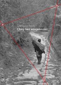 Chiny bez wzajemności - Grzegorz Kapla - ebook