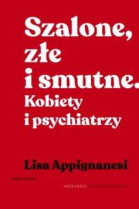 Szalone, złe i smutne. Kobiety i psychiatrzy - Lisa Appignanesi - ebook