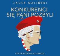 Konkurenci się pani pozbyli - Jacek Galiński - audiobook