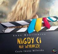 Nigdy ci nie wybaczę - Anna Mentlewicz - audiobook