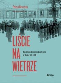Liście na wietrze. Wspomnienia dziewczynki deportowanej na Wschód 1940–1946 - Felicja Konarska - ebook