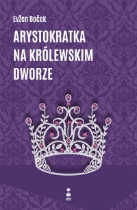 Arystokratka na królewskim dworze - Evzen Bocek - ebook