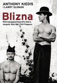 Blizna. Wstrząsająca biografia lidera zespołu Red Hot Chili Peppers - Anthony Kiedis - ebook