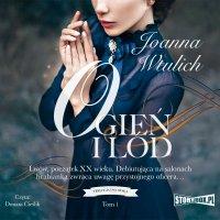 Trylogia lwowska. Tom 1. Ogień i lód - Joanna Wtulich - audiobook