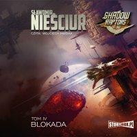 Shadow Raptors. Tom 4. Blokada - Sławomir Nieściur - audiobook