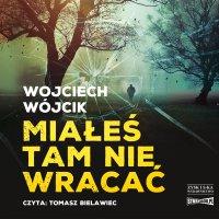 Miałeś tam nie wracać - Wojciech Wójcik - audiobook