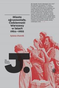 Miasto zgruzowstałe. Codzienność Warszawy w latach 1954-1955 - Sylwia Chutnik - ebook