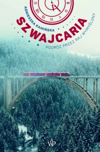 Szwajcaria. Podróż przez raj wymyślony - Agnieszka Kamińska - ebook