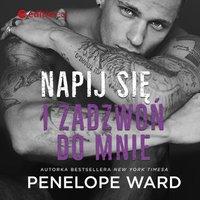 Napij się i zadzwoń do mnie - Penelope Ward - audiobook