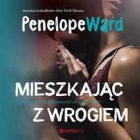 Mieszkając z wrogiem - Penelope Ward - audiobook