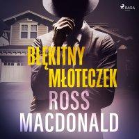 Błękitny młoteczek - Ross Macdonald - audiobook