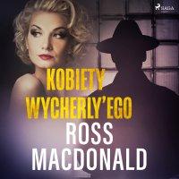 Kobiety Wycherly'ego - Ross Macdonald - audiobook