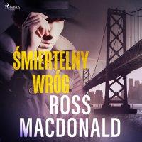 Śmiertelny wróg - Ross Macdonald - audiobook