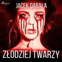 Złodziej twarzy - Jacek Dąbała - audiobook