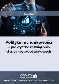 Polityka rachunkowości – praktyczne rozwiązania dla jednostek oświatowych - Anna Żyła - ebook