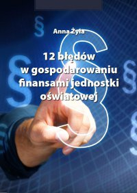 12 błędów w gospodarowaniu finansami jednostki oświatowej - Anna Żyła - ebook