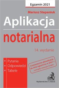 Aplikacja notarialna 2021. Pytania odpowiedzi tabele. Wydanie 14 - Mariusz Stepaniuk - ebook