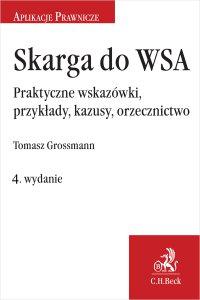 Skarga do WSA. Praktyczne wskazówki przykłady kazusy orzecznictwo. Wydanie 4 - Tomasz Grossmann - ebook