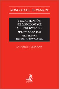 Udział sędziów niezawodowych w rozstrzyganiu spraw karnych. Perspektywa prawnoporównawcza - Katarzyna Girdwoyń - ebook