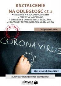 Kształcenie na odległość cz. 2 - Ocenianie w nauczaniu zdalnym - Frekwencja w czasie pandemii - Procedura przeprowadzania egzaminów klasyfikacyjnych - Procedura przeprowadzania egzaminów poprawkowych - Małgorzata Celuch - ebook