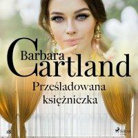 Prześladowana księżniczka - Ponadczasowe historie miłosne Barbary Cartland - Barbara Cartland - audiobook