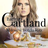 Miłość w hotelu Ritz. Ponadczasowe historie miłosne Barbary Cartland - Barbara Cartland - audiobook
