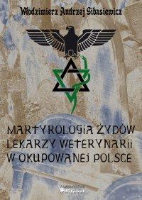 Martyrologia Żydów lekarzy weterynarii w okupowanej Polsce - Włodzimierz Andrzej Gibasiewicz - ebook