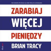 Zarabiaj więcej pieniędzy - Brian Tracy - audiobook