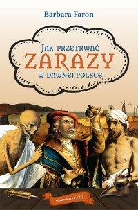 Jak przetrwać zarazy w dawnej Polsce - Barbara Faron - ebook