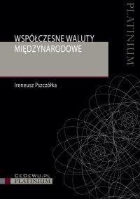 Współczesne waluty międzynarodowe - Ireneusz Pszczółka - ebook